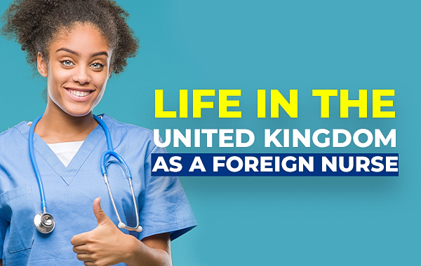 Life in the UK as a Foreign Nurse